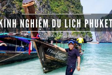 Kinh nghiệm du lịch Thái Lan: Phuket & Koh Phi Phi 4 ngày cùng gia đình