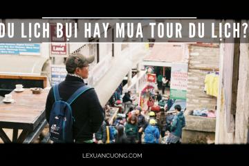 Du lịch bụi hay du lịch theo tour, luôn là thắc mắc của nhiều bạn. Không đủ tự tin để đi du lịch bụi, hay ghét việc cố định lịch trình theo du lịch tour truyền thống...?