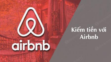 kiem tien tren Airbnb - Airbnb là gì? Có thể kiếm tiền trên Airbnb được không?